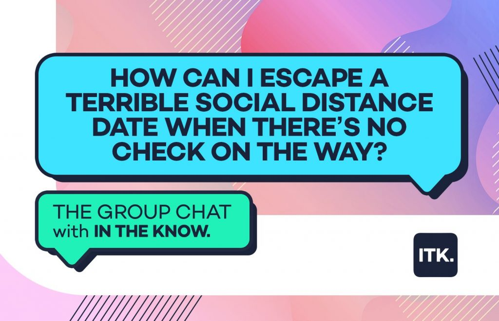 How can I escape a terrible social distance date when there's no check on the way?